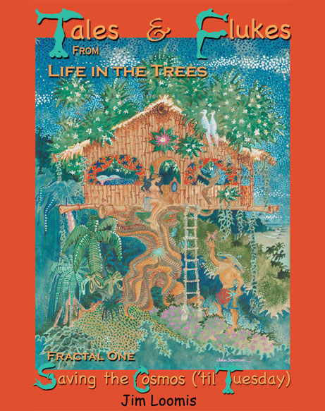 Tales and Flukes from Life in the Trees Fractal One Saving the Cosmos til Tuesday